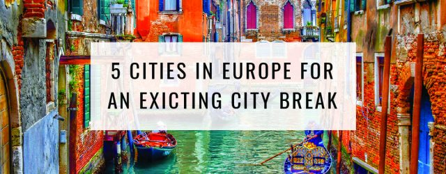 5 Cities in Europe For An Exciting City Break