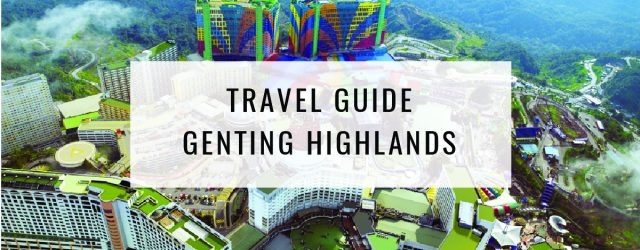 Travel Guide: Things To Do In Genting Highlands