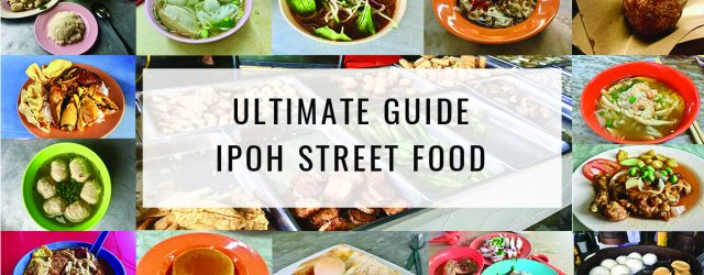 Ultimate Guide: Ipoh Street Food