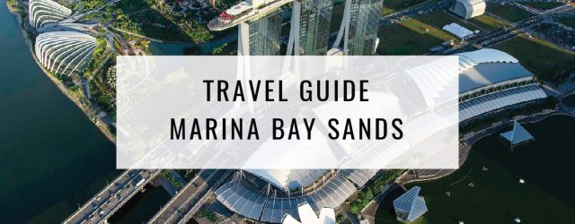 Travel Guide: Things To Do at Marina Bay Sands